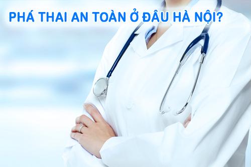 Phá thai an toàn ở đâu Hà Nội